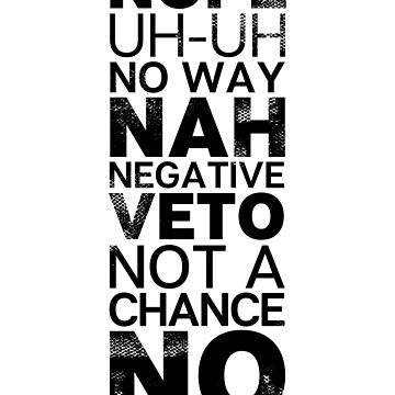 No Nope Negative No Way Black Text Distressed by picadillyprints