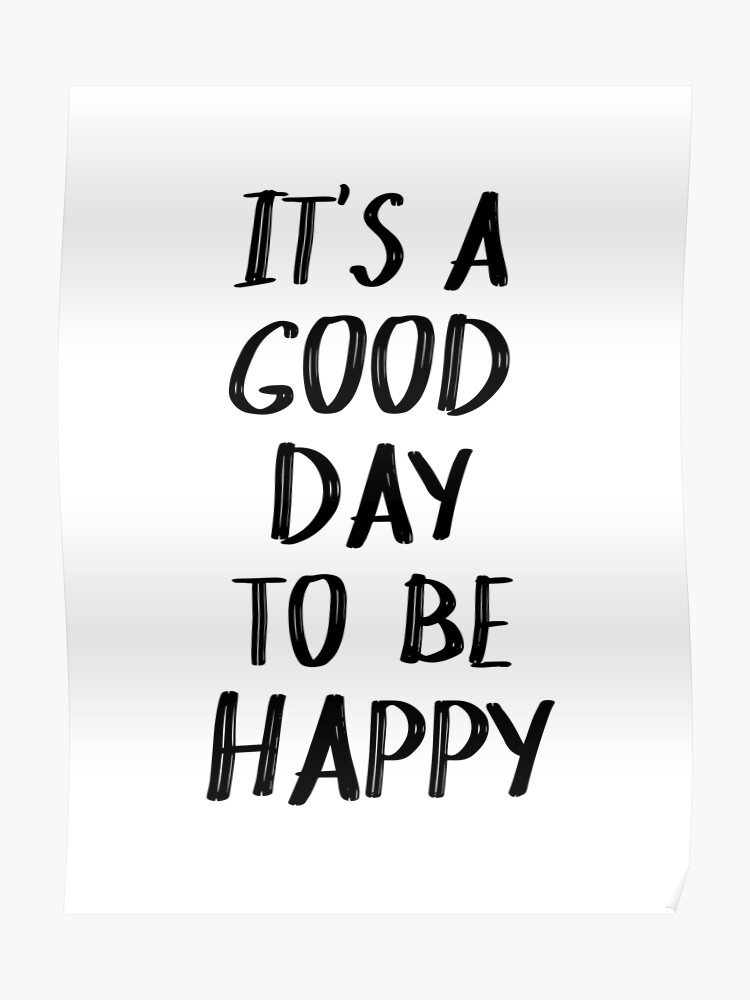 It\'s a Good Day to Be Happy Quote II | Poster