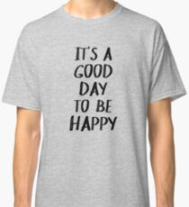 It's a Good Day to Be Happy Quote II Classic T-Shirt