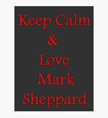 Keep Calm, Love Mark Sheppard Photographic Print