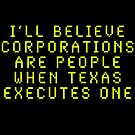I'll Believe Corporations Are People When Texas Executes One by TVsauce