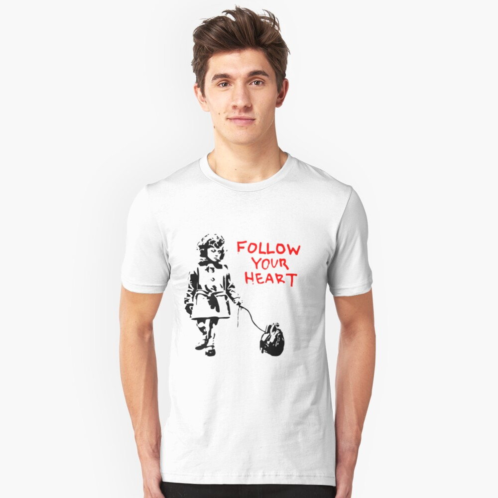 Follow Your Heart - Banksy Unisex T-Shirt Front