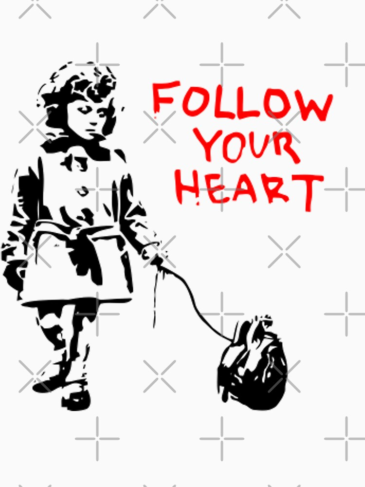Follow Your Heart - Banksy by retropopdisco