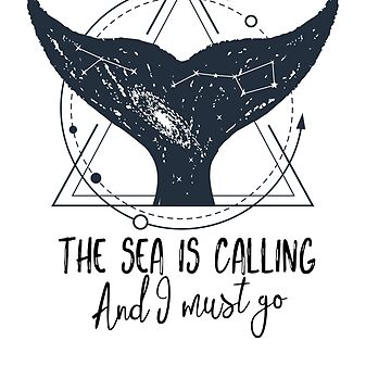 The Sea Is Calling I Must Go Whale Orca Saying by SABRA11