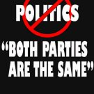 Both Parties Are The Same No To Politics by galleryOne