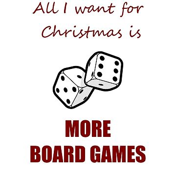 All I want for Christmas is More Board Games by terminaltees