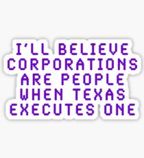 I'll Believe Corporations Are People When Texas Executes One Sticker