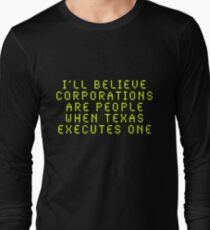 I'll Believe Corporations Are People When Texas Executes One Long Sleeve T-Shirt
