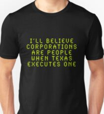 I'll Believe Corporations Are People When Texas Executes One Slim Fit T-Shirt