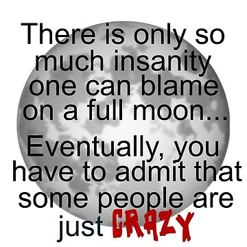 BLAME INSANITY ON FULL MOON by CalliopeSt