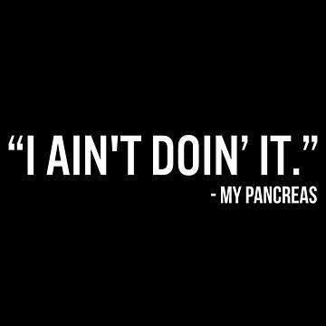 Diabetes Funny T-shirt: I Ain't Doin' It - My Pancreas by drakouv
