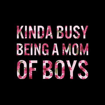 Kinda busy being a Mom of Boys T-shirt by drakouv
