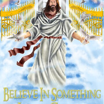 Believe In Something Jesus Christ (The Redeemer)  by TrumpQAnon