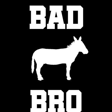 Bad ass Bro funny shirt with donkey design by snowry