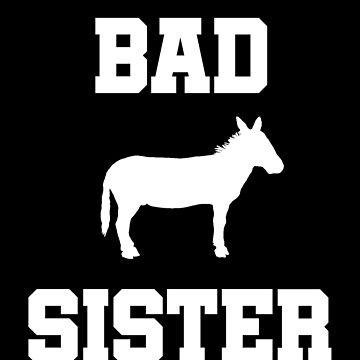 Bad ass Sister funny shirt with donkey design by snowry