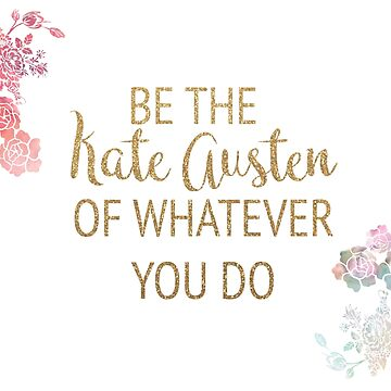 Be the Kate Austen of Whatever You Do by timelessdreams