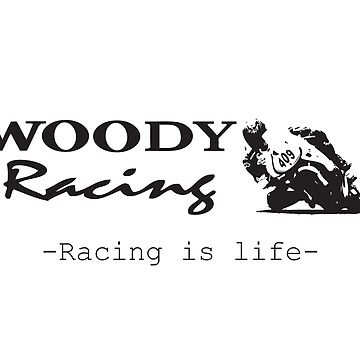Woody Racing - Racing is Life by Fobrocks