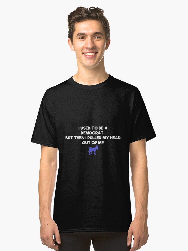 I Used To Be A Democrat But Then Funny Political Classic T-Shirt Front