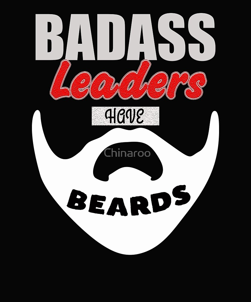 Badass leaders have beards Gift t-shirt, bearded Men by Chinaroo