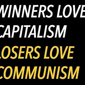 Winners Love Capitalism. Losers Love Communism. by tremendousmerch