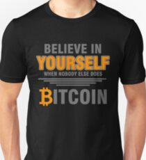 BITCOIN - Believe In Yourself When Nobody Else Does. Bitcoin Unisex T-Shirt