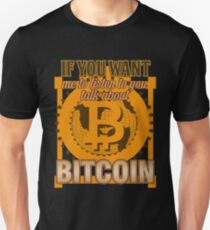 BITCOIN - If You Want Me To Listen To You. Talk About Bitcoin Unisex T-Shirt
