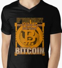BITCOIN - If You Want Me To Listen To You. Talk About Bitcoin Men's V-Neck T-Shirt