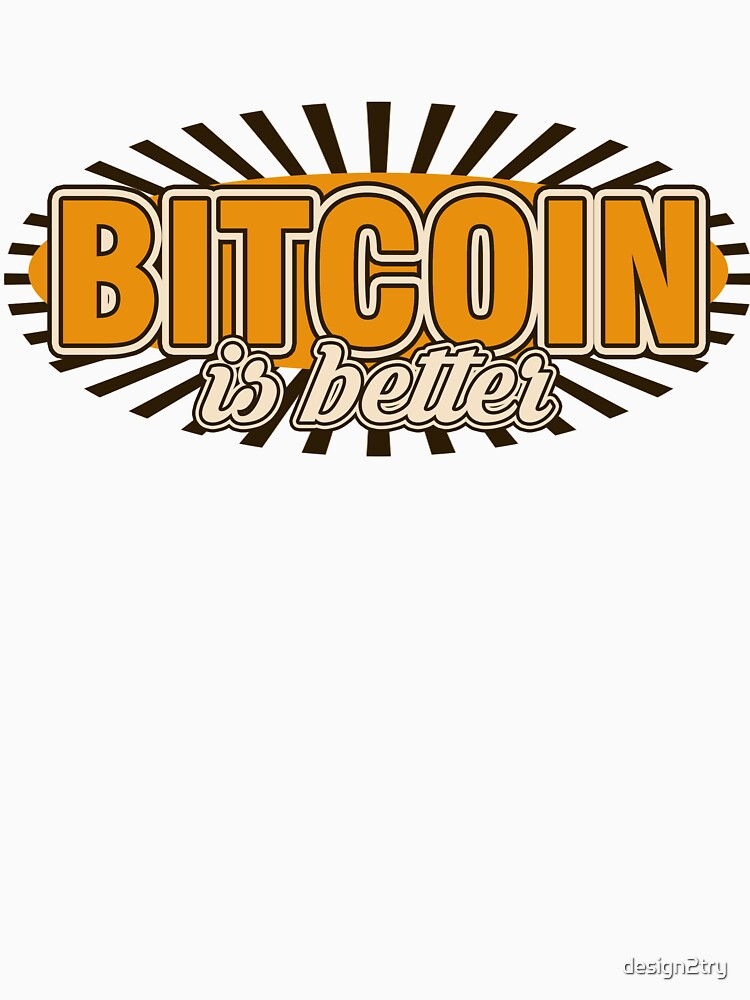 BITCOIN - Bitcoin Is Better by design2try