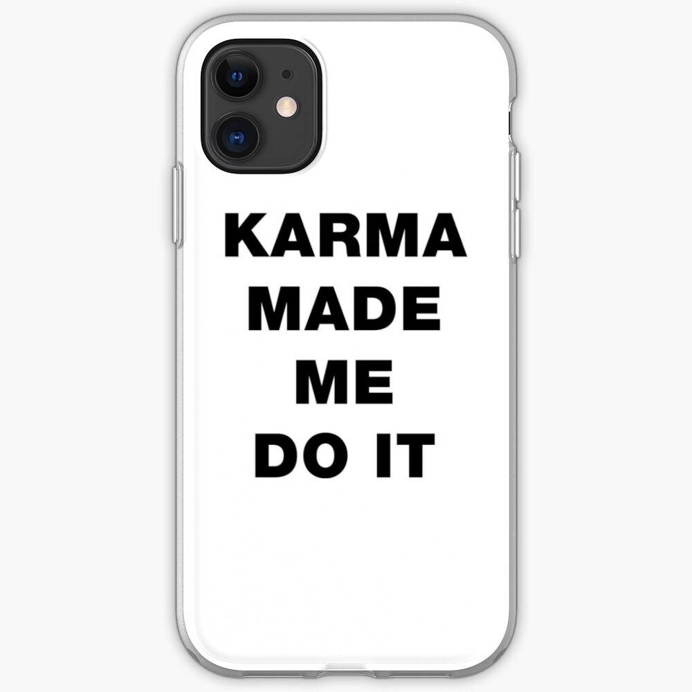 Karma Made Me Do It Funny Sayings Quotes Iphone Case Cover