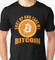 BITCOIN - Shut Up And Take My Bitcoin Unisex T-Shirt