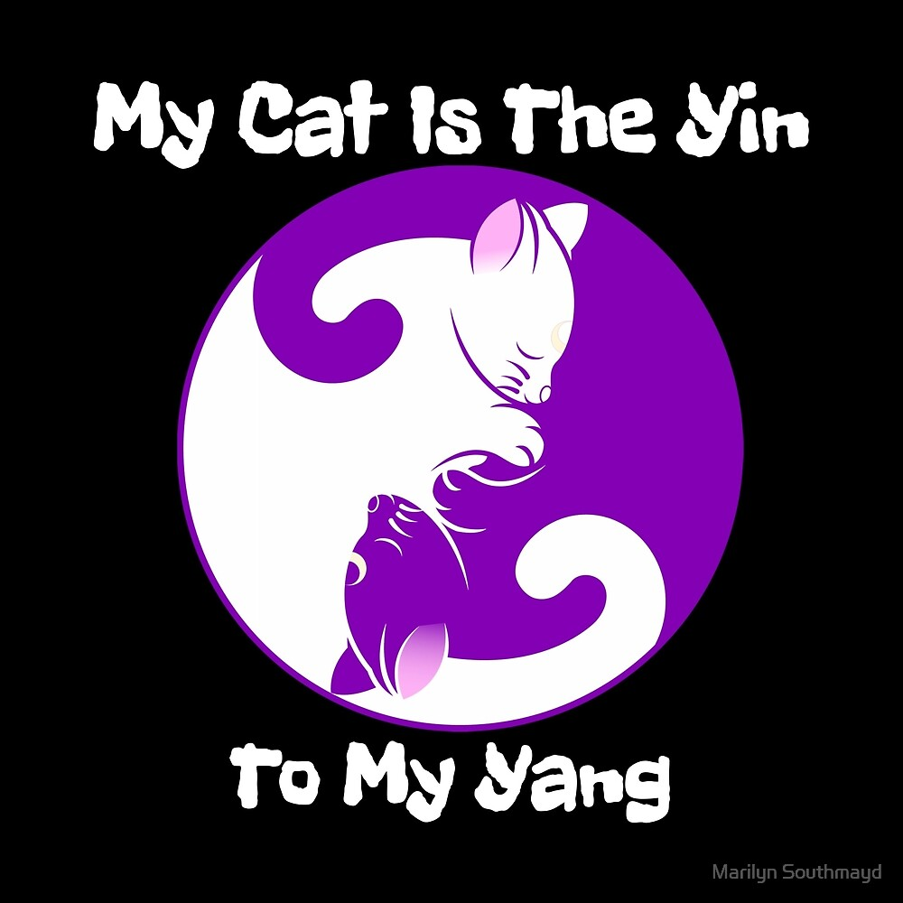 Funny Animal Novelty My Cat Is The Yin To My Yang by Marilyn Southmayd