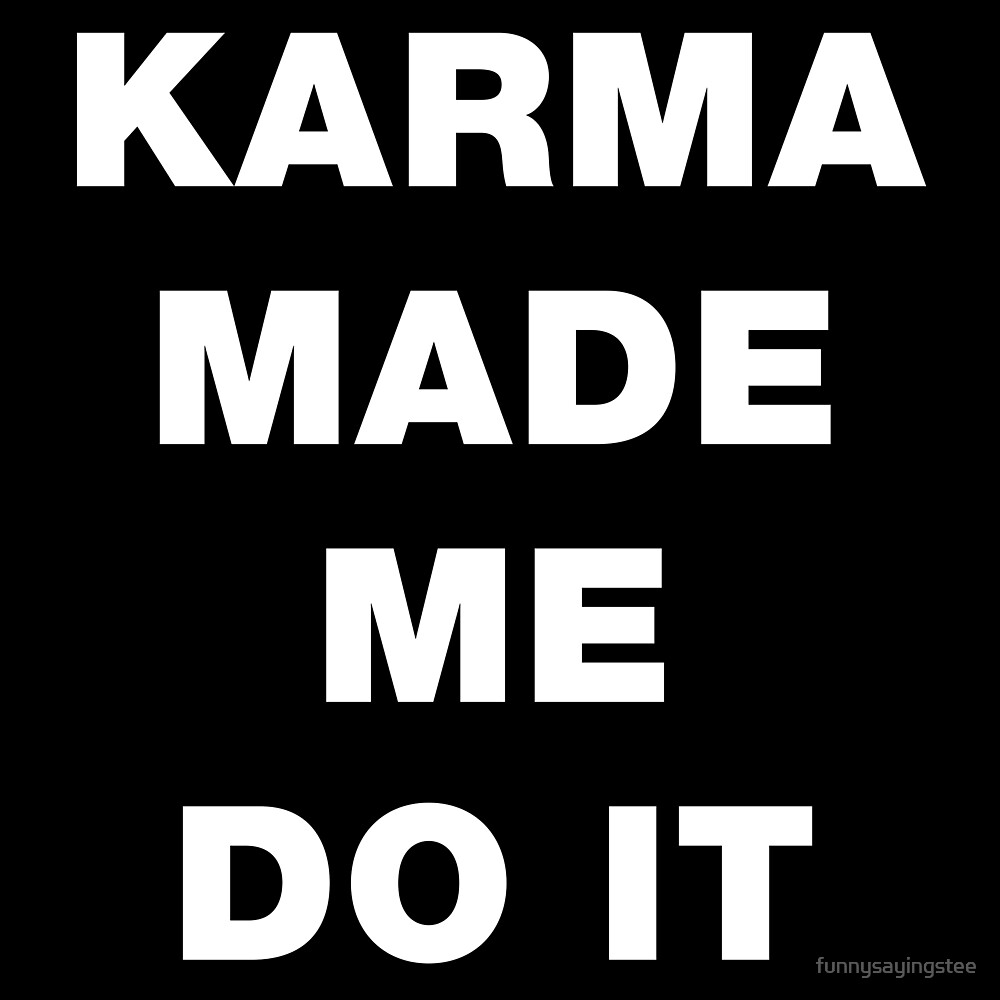 Karma Made Me Do It Dark Funny Sayings Quotes By Funnysayingstee