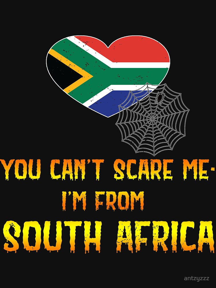 Halloween South African Funny You Cant Scare Me Im From South Africa by antzyzzz