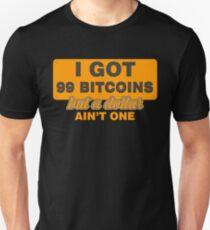 BITCOIN - I Got 99 Bitcoin But A Dollar Ain't One Unisex T-Shirt