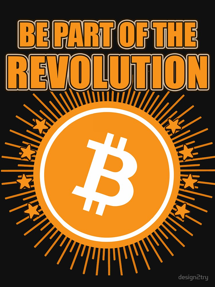 BITCOIN - Be Part Of The Revolution by design2try