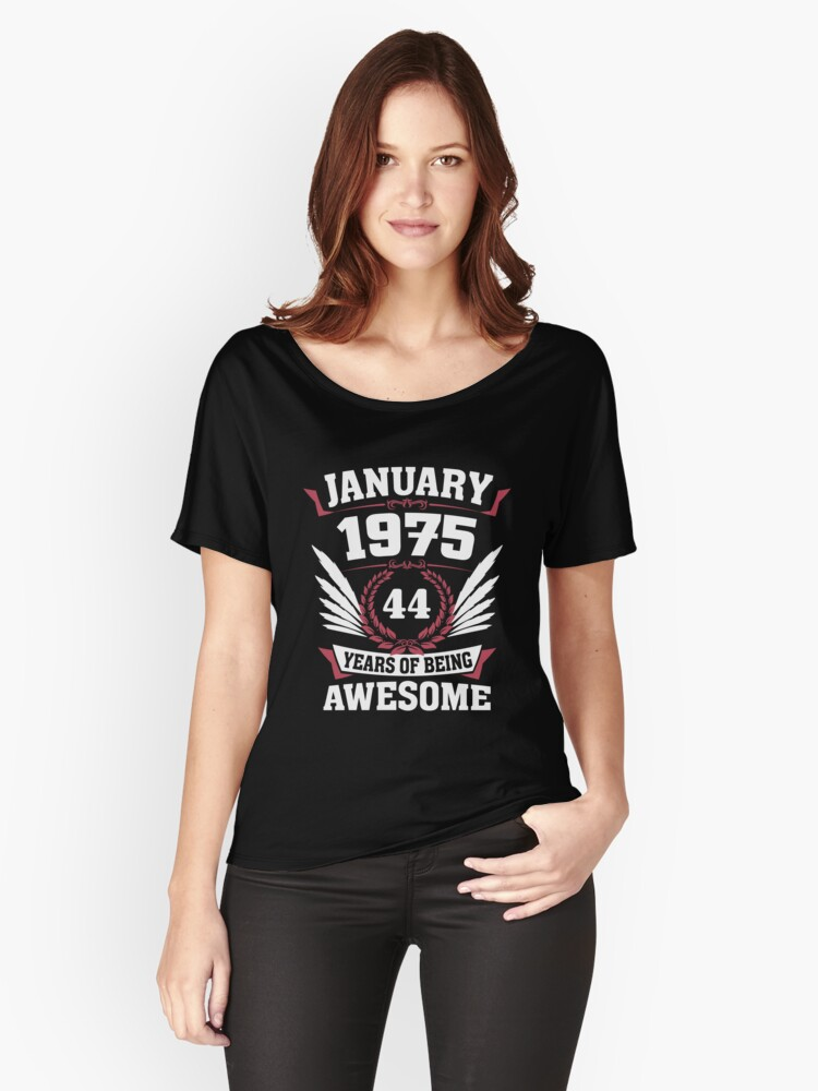January 1975 44 Years Of Being Awesome Women's Relaxed Fit T-Shirt Front