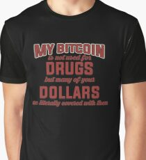 BITCOIN - My Bitcoin Is Not Used For Drugs. But Many Of Your Dollars Are Literally Covered With Them Graphic T-Shirt