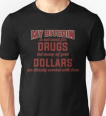 BITCOIN - My Bitcoin Is Not Used For Drugs. But Many Of Your Dollars Are Literally Covered With Them Unisex T-Shirt
