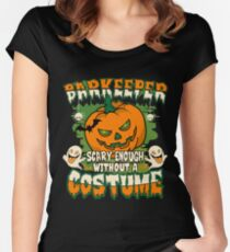 Barkeeper Scary Enough Without A Costume Women's Fitted Scoop T-Shirt