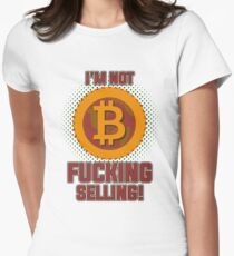 BITCOIN - I'm Not Fucking Selling Women's Fitted T-Shirt