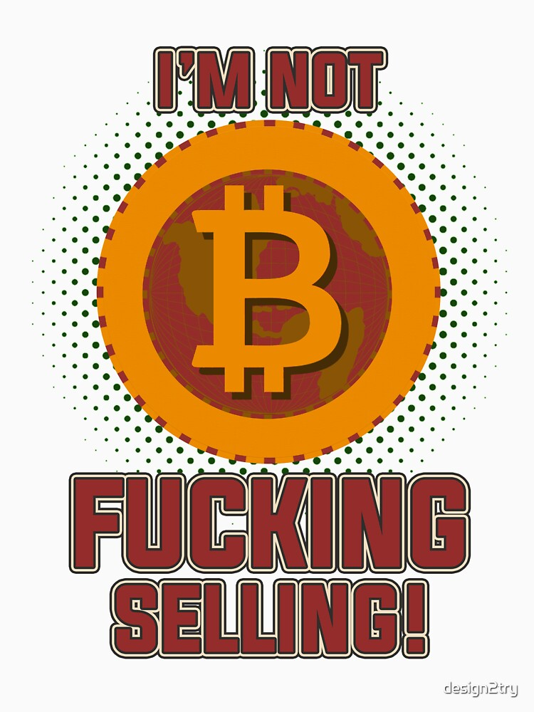 BITCOIN - I'm Not Fucking Selling by design2try