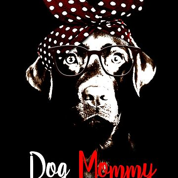 Dog Mommy Funny Dog Lover Shirt Labrador Retriever by proeinstein
