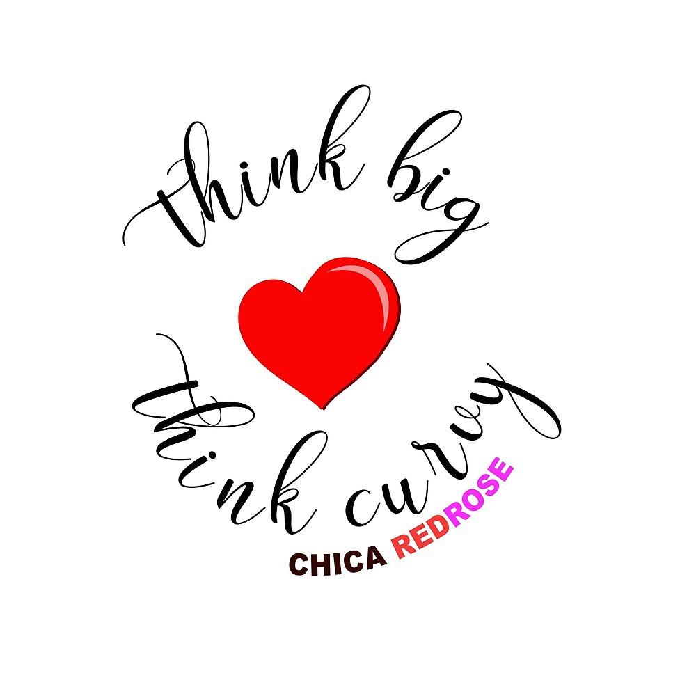 «Think Big Think Curvy » de ChicasRedRose
