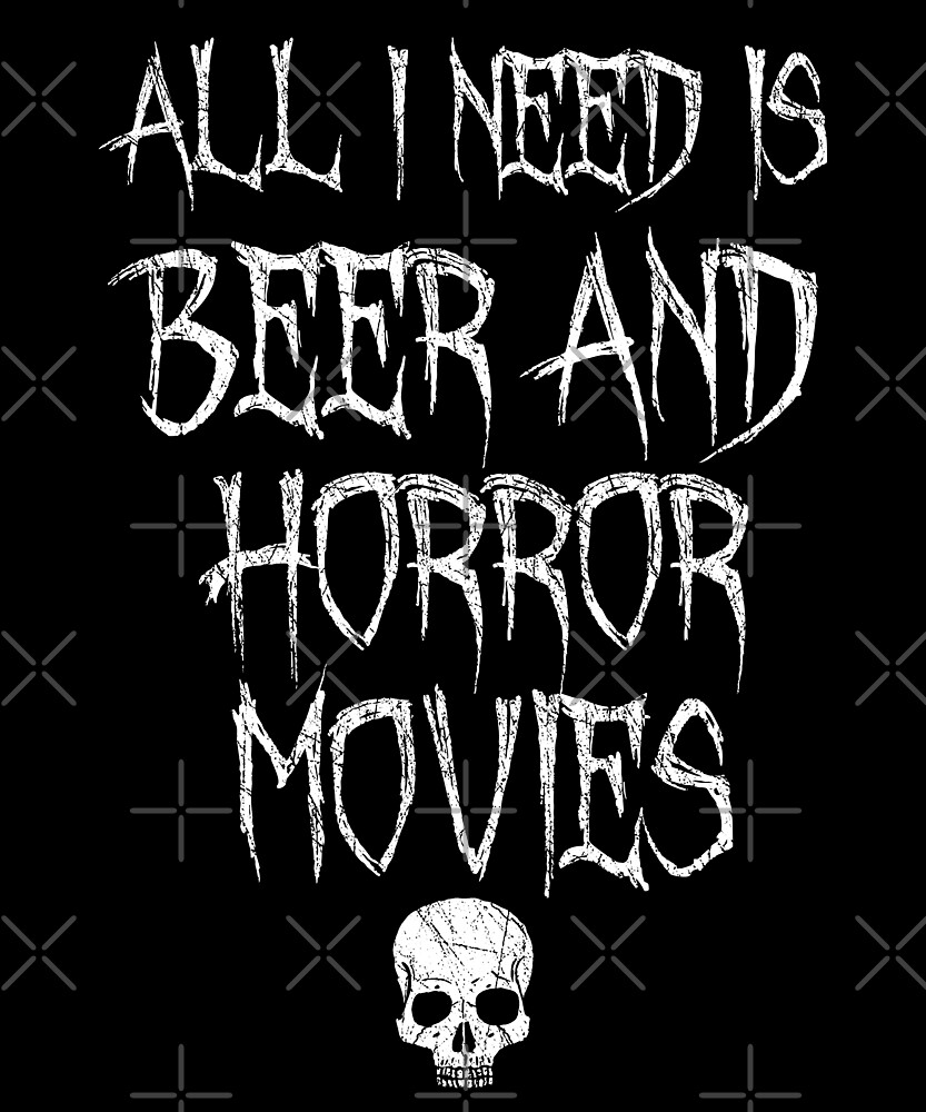 All I Need Is Beer And Horror Movies - Horror Fan Gift by Luna-May
