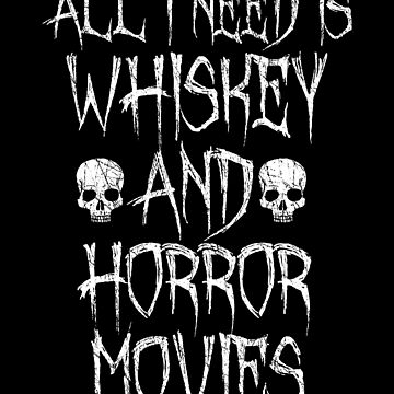 All I Need Is Whiskey And Horror Movies - Horror Fan Gift by Luna-May