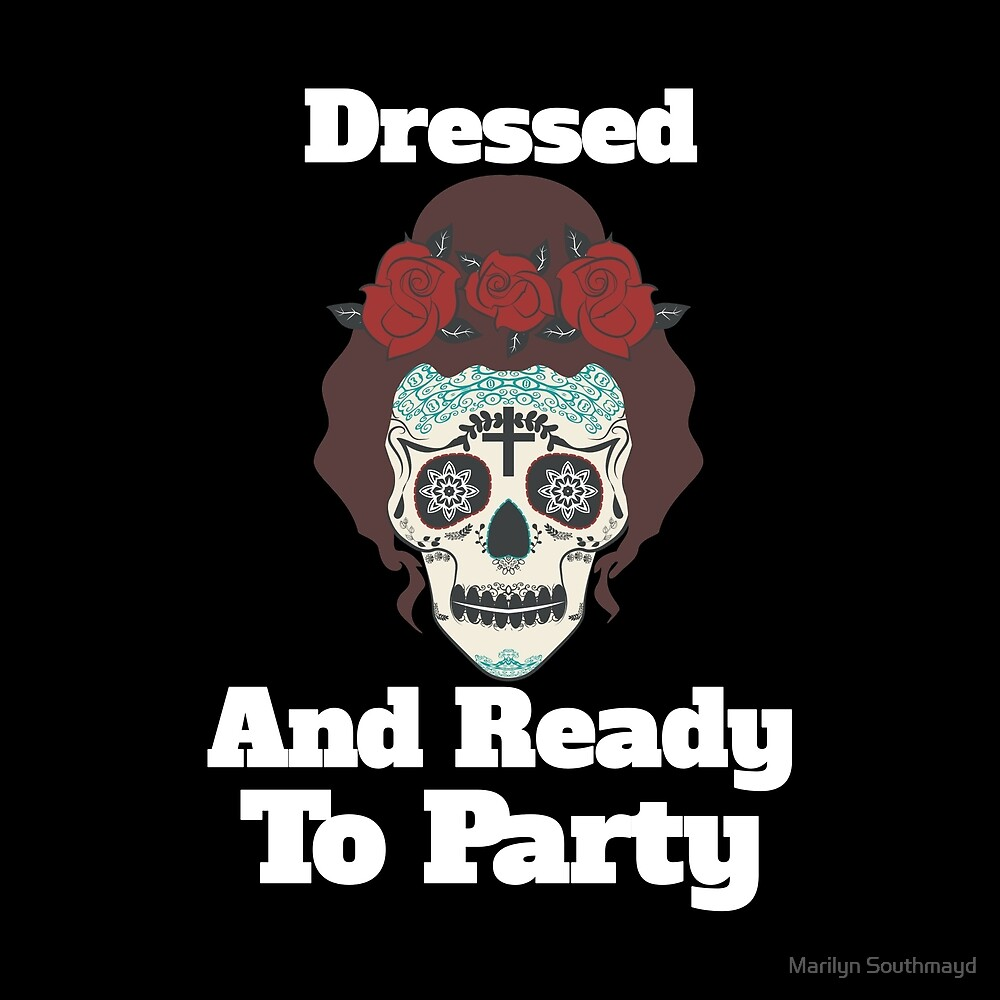 Funny Mexican Dressed And Ready To Party With Sugar Skull And Roses by Marilyn Southmayd