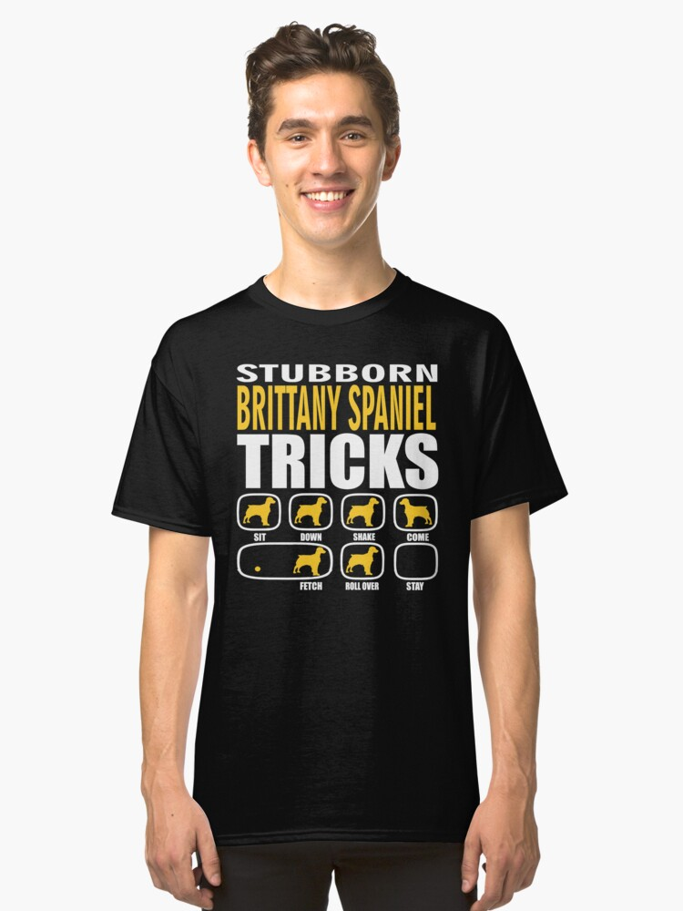Stubborn Brittany Spaniel Dog Tricks T shirt Perfect Gift For Brittany Spaniel Pet Lovers Classic T-Shirt Front