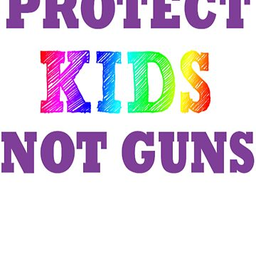 Protect Our Kids Not Guns Gun Reform t shirt by Caitlin123123