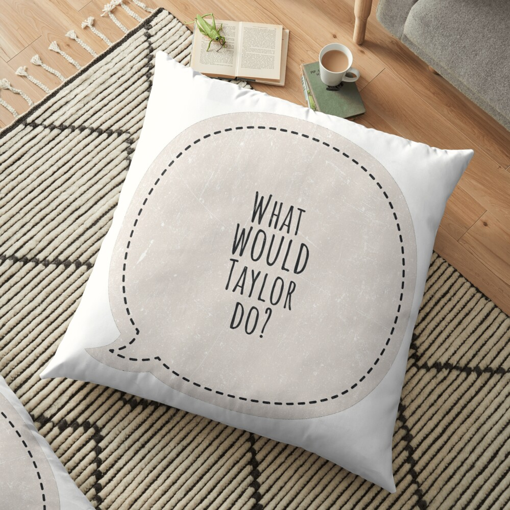 What would Taylor do ? Floor Pillow