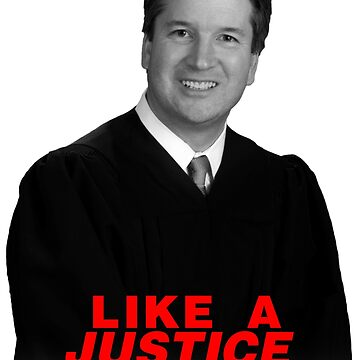 LIKE A JUSTICE - grey - Brett Kavanaugh - Supreme Court by DeplorableLib